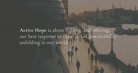Active Hope Workshop: How to Face the Mess We're in Without Going Crazy, Poplar Union, Mindfulness course, London, East London, Poplar