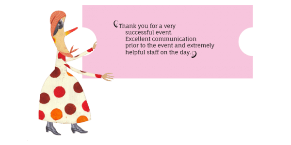 Thank you for a very successful event. Excellent communication prior to the event and extremely helpful staff on the day.