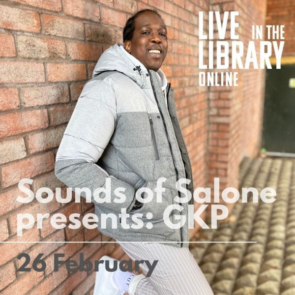 GKP, Poplar Union, Sounds of Salone, The Young Sierra Leonean, Live in the Library online, online gigs, live stream, gigs, every Friday, music